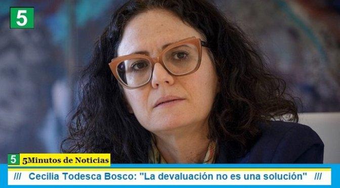 """Cecilia Todesca Bosco: """"La devaluación no es una solución"""""""