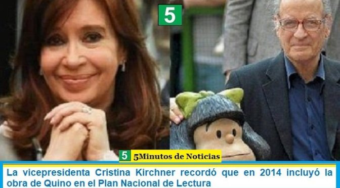 La vicepresidenta Cristina Kirchner recordó que en 2014 incluyó la obra de Quino en el Plan Nacional de Lectura