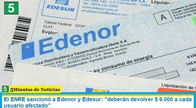 "El ENRE sancionó a Edenor y Edesur: ""deberán devolver $ 8.000 a cada usuario afectado"""