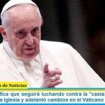 Francisco ratifica que seguirá luchando contra la «casta pecadora» de corruptos en la Iglesia y adelantó cambios en el Vaticano