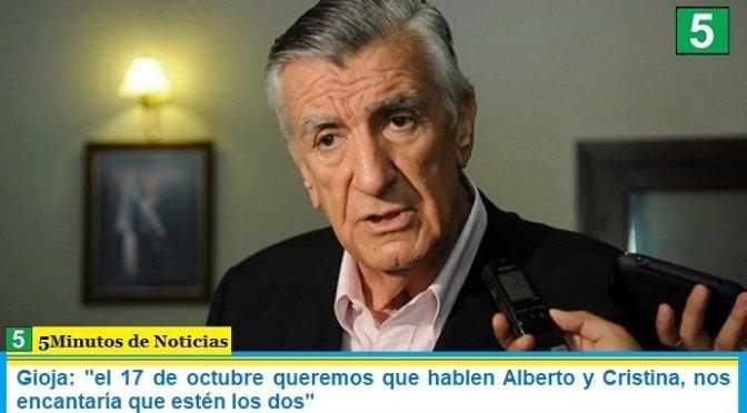 """Gioja: """"el 17 de octubre queremos que hablen Alberto y Cristina, nos encantaría que estén los dos"""""""
