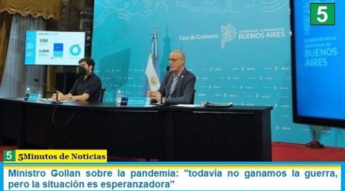 """Ministro Gollan sobre la pandemia: """"todavía no ganamos la guerra, pero la situación es esperanzadora"""""""