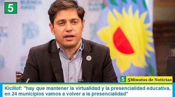 """Kicillof: """"hay que mantener la virtualidad y la presencialidad educativa, en 24 municipios vamos a volver a la presencialidad"""""""