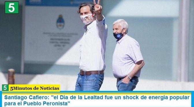 """Santiago Cafiero: """"el Día de la Lealtad fue un shock de energía popular para el Pueblo Peronista"""""""