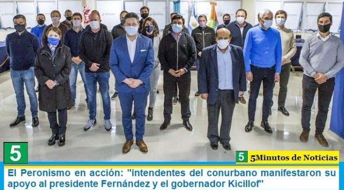 """El Peronismo en acción: """"intendentes del conurbano manifestaron su apoyo al presidente Fernández y el gobernador Kicillof"""""""
