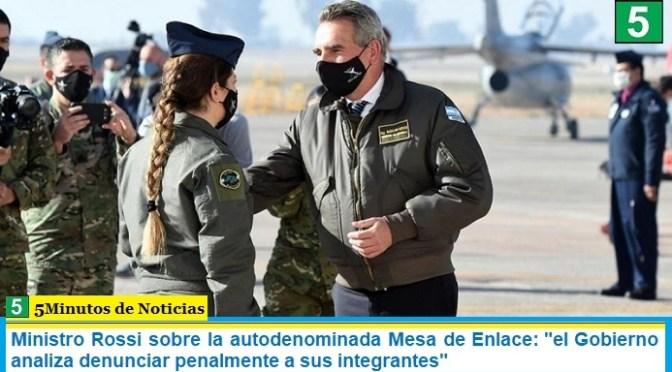 Ministro Rossi sobre la autodenominada Mesa de Enlace: «el Gobierno analiza denunciar penalmente a sus integrantes»
