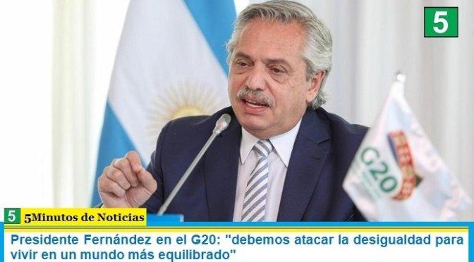 """Presidente Fernández en el G20: """"debemos atacar la desigualdad para vivir en un mundo más equilibrado"""""""