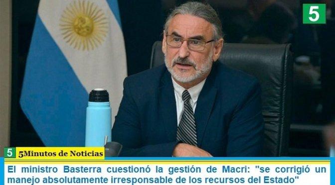 El ministro Basterra cuestionó la gestión de Macri: «se corrigió un manejo absolutamente irresponsable de los recursos del Estado»