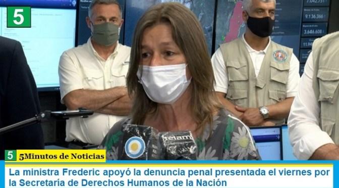 La ministra Frederic apoyó la denuncia penal presentada el viernes por la Secretaría de Derechos Humanos de la Nación