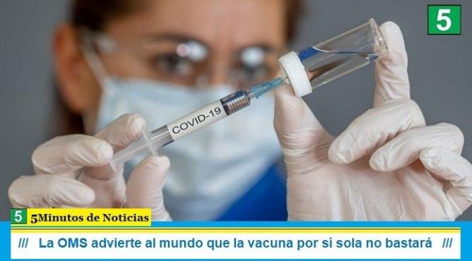 La OMS advierte al mundo que la vacuna por sí sola no bastará