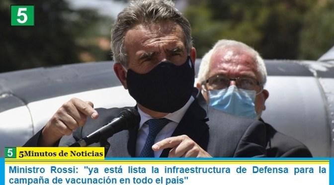 Ministro Rossi: «ya está lista la infraestructura de Defensa para la campaña de vacunación en todo el país»