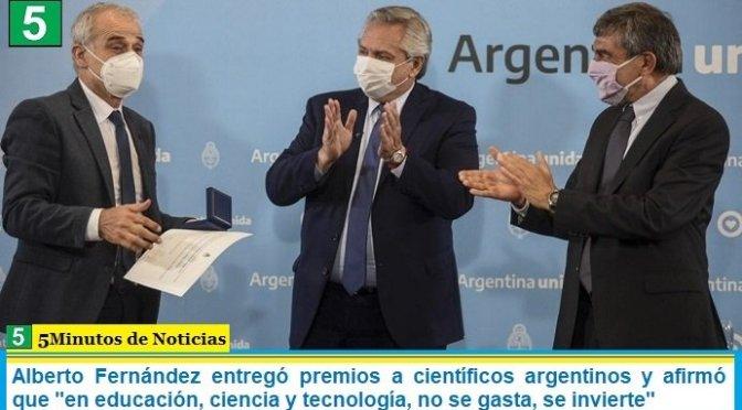 Alberto Fernández entregó premios a científicos argentinos y afirmó que «en educación, ciencia y tecnología, no se gasta, se invierte»