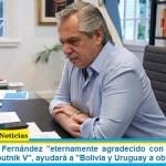 El Presidente Fernández «eternamente agradecido con la Federación Rusa por la Sputnik V», ayudará a «Bolivia y Uruguay a obtener dosis»