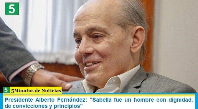 Presidente Alberto Fernández: «Sabella fue un hombre con dignidad, de convicciones y principios»