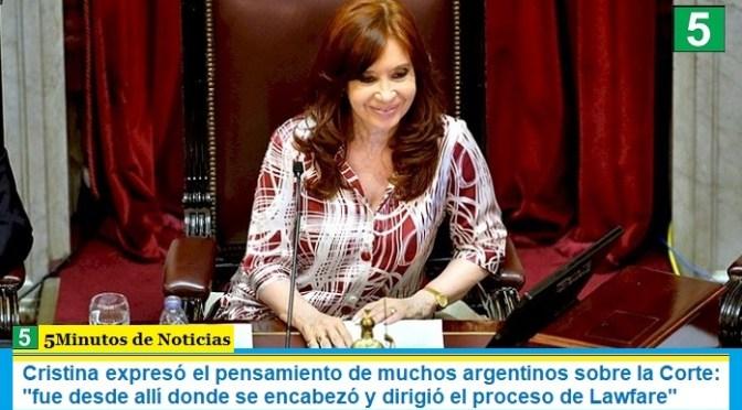 """Cristina expresó el pensamiento de muchos argentinos sobre la Corte: """"fue desde allí donde se encabezó y dirigió el proceso de Lawfare"""""""