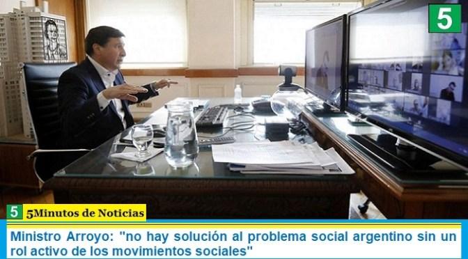 Ministro Arroyo: «no hay solución al problema social argentino sin un rol activo de los movimientos sociales»