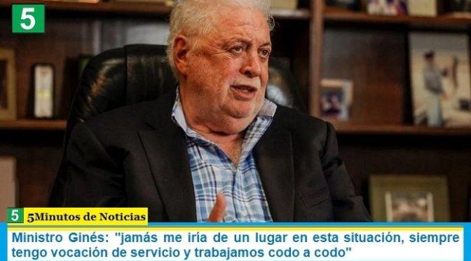 """Ministro Ginés: """"jamás me iría de un lugar en esta situación, siempre tengo vocación de servicio y trabajamos codo a codo"""""""
