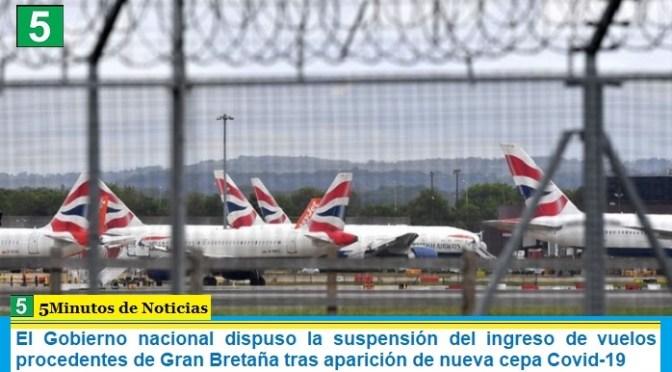El Gobierno nacional dispuso la suspensión del ingreso de vuelos procedentes de Gran Bretaña tras aparición de nueva cepa Covid-19