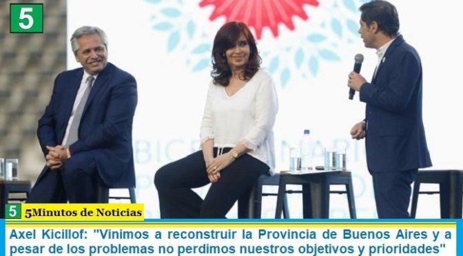 """Axel Kicillof: """"Vinimos a reconstruir la Provincia de Buenos Aires y a pesar de los problemas no perdimos nuestros objetivos y prioridades"""""""