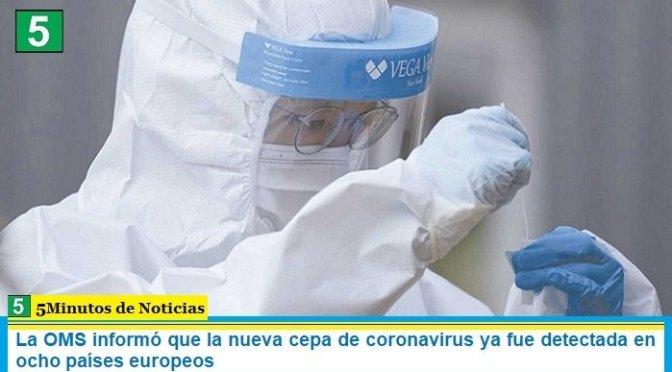 La OMS informó que la nueva cepa de coronavirus ya fue detectada en ocho países europeos