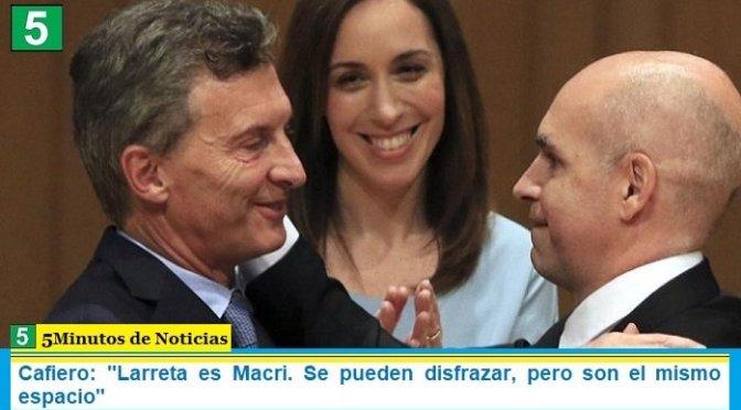"""Cafiero: """"Larreta es Macri. Se pueden disfrazar, pero son el mismo espacio"""""""