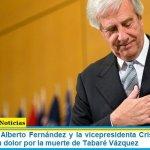 El presidente Alberto Fernández y la vicepresidenta Cristina Kirchner expresaron su dolor por la muerte de Tabaré Vázquez
