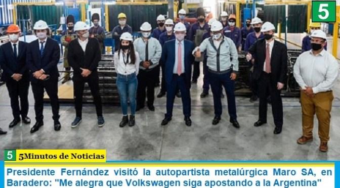 Presidente Fernández visitó la autopartista metalúrgica Maro SA, en Baradero: «Me alegra que Volkswagen siga apostando a la Argentina»