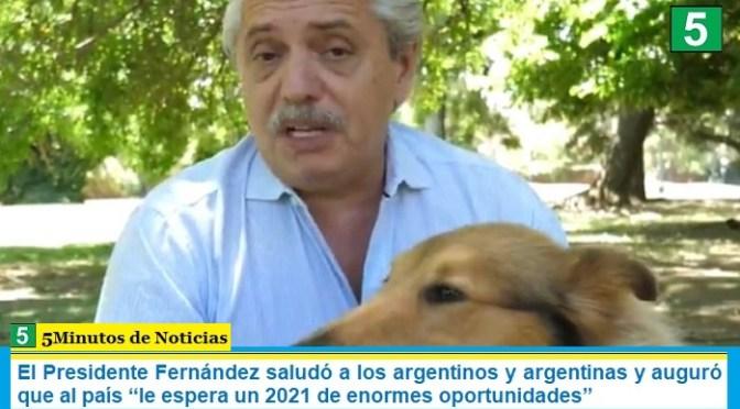"""El Presidente Fernández saludó a los argentinos y argentinas y auguró que al país """"le espera un 2021 de enormes oportunidades"""""""
