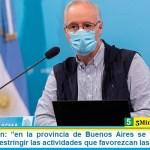 """Ministro Gollan: """"en la provincia de Buenos Aires se va a limitar la circulación y restringir las actividades que favorezcan las juntadas"""""""