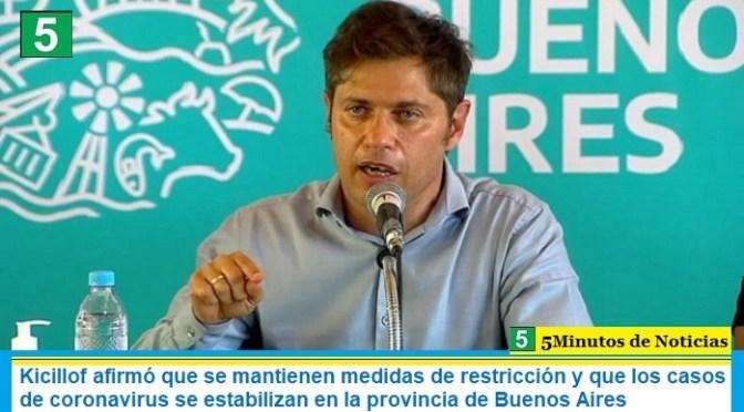 Kicillof afirmó que se mantienen medidas de restricción y que los casos de coronavirus se estabilizan en la provincia de Buenos Aires