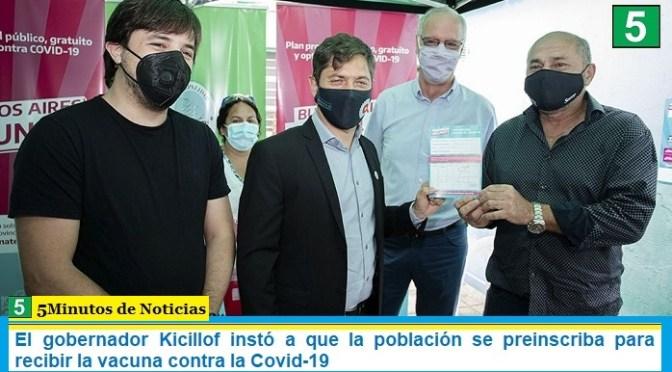 El gobernador Kicillof instó a que la población se preinscriba para recibir la vacuna contra la Covid-19
