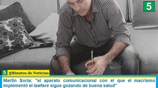 """Martín Soria: """"el aparato comunicacional con el que el macrismo implementó el lawfare sigue gozando de buena salud"""""""