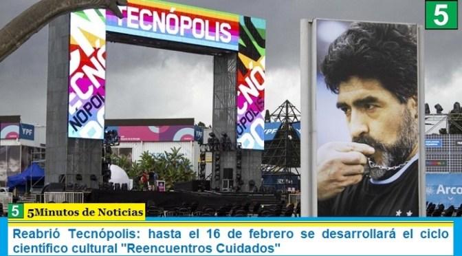 Reabrió Tecnópolis: hasta el 16 de febrero se desarrollará el ciclo científico cultural «Reencuentros Cuidados»