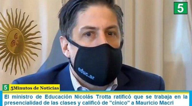 El ministro de Educación Nicolás Trotta ratificó que se trabaja en la presencialidad de las clases y calificó de «cínico» a Mauricio Macri