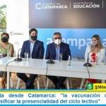 Ministro Trotta desde Catamarca: «la vacunación creciente nos permitirá intensificar la presencialidad del ciclo lectivo»
