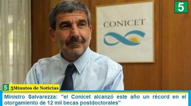 """Ministro Salvarezza: """"el Conicet alcanzó este año un récord en el otorgamiento de 12 mil becas postdoctorales"""""""
