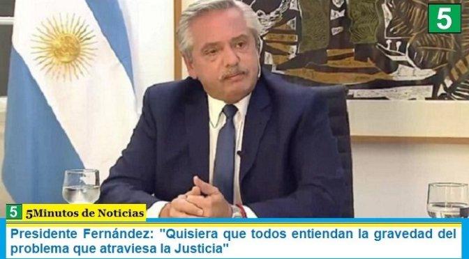"""Presidente Fernández: """"Quisiera que todos entiendan la gravedad del problema que atraviesa la Justicia"""""""