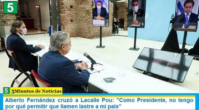 """Alberto Fernández cruzó a Lacalle Pou: """"Como Presidente, no tengo por qué permitir que llamen lastre a mí país"""""""