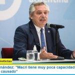 """Presidente Fernández: """"Macri tiene muy poca capacidad para entender el daño que ha causado"""""""