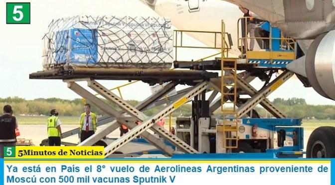 Ya está en País el 8° vuelo de Aerolíneas Argentinas proveniente de Moscú con 500 mil vacunas Sputnik V