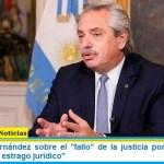 """Presidente Fernández sobre el """"fallo"""" de la justicia porteña: """"Lo que hicieron es un estrago jurídico"""""""
