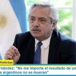 """Presidente Fernández: """"No me importa el resultado de una elección, me importa que los argentinos no se mueran"""""""