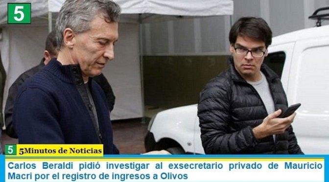 Carlos Beraldi pidió investigar al exsecretario privado de Mauricio Macri por el registro de ingresos a Olivos
