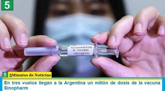 En tres vuelos llegan a la Argentina un millón de dosis de la vacuna Sinopharm