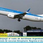 Este viernes despegó el vuelo de Aerolíneas Argentinas a China para traer 384.000 dosis de vacunas Sinopharm. Regresa el domingo