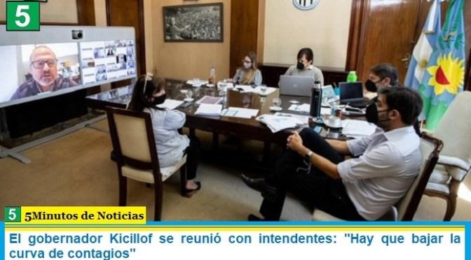 """El gobernador Kicillof se reunió con intendentes: """"Hay que bajar la curva de contagios"""""""