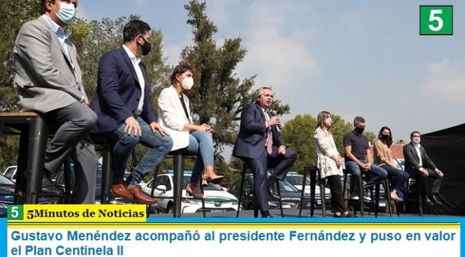 Gustavo Menéndez acompañó al presidente Fernández y puso en valor el Plan Centinela II