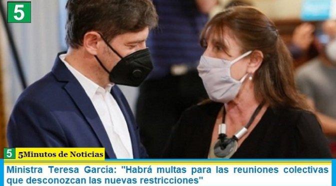 """Ministra Teresa García: """"Habrá multas para las reuniones colectivas que desconozcan las nuevas restricciones"""""""