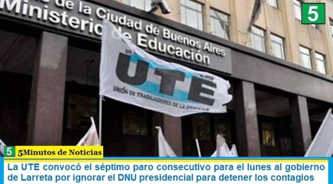 La UTE convocó el séptimo paro consecutivo para este lunes al gobierno de Larreta por ignorar el DNU presidencial para detener los contagios
