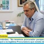 """Presidente Fernández: """"No tenemos procurador porque Juntos por el Cambio persiguió a la legítima Procuradora que existía (Gils Carbó)"""""""